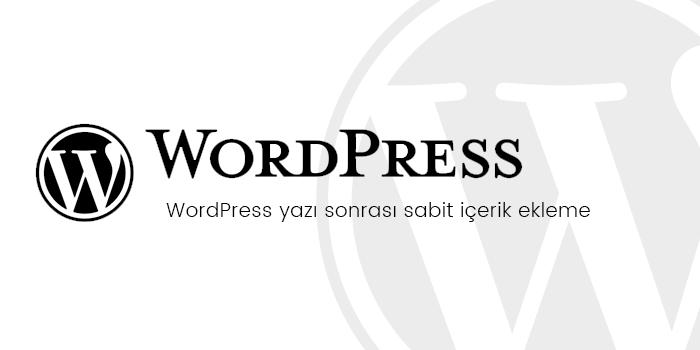 WordPress yazı sonrası sabit içerik ekleme