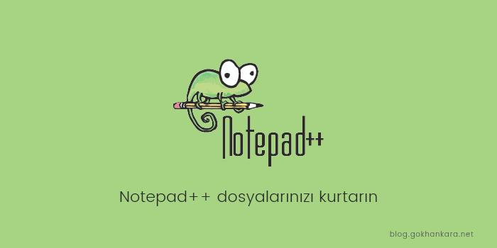 Notepad++ dosyalarınızı kurtarın
